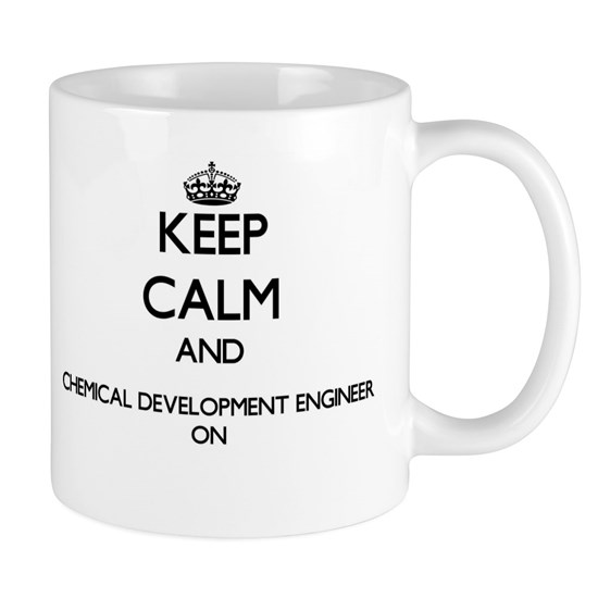 Keep Calm and Chemical Development Engineer ON