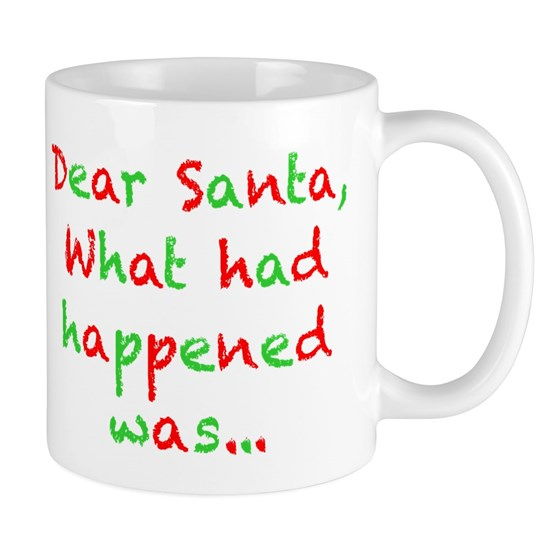 Dear Santa, What had Happened Was...