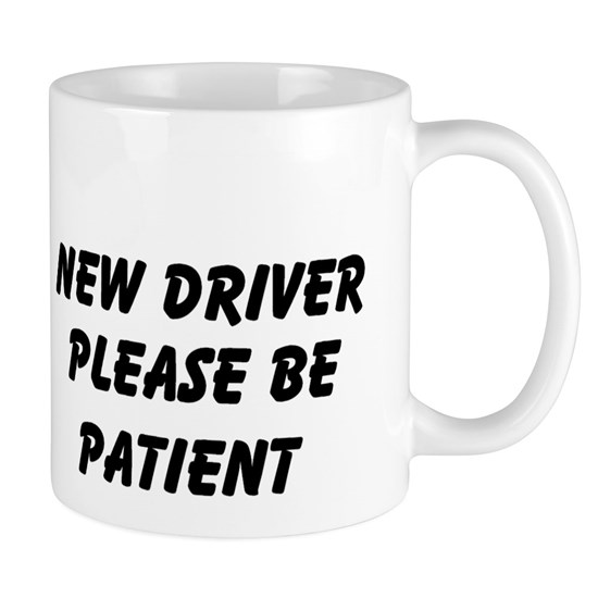 New Driver Please Be Patient