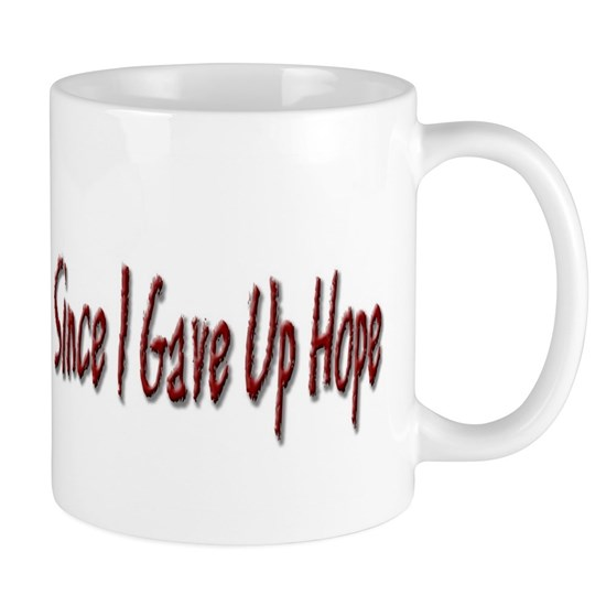 Since I Gave Up Hope Mug