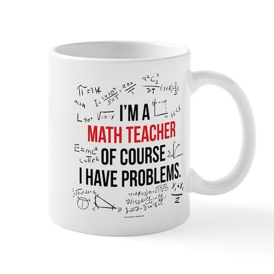 e0f8507fcf1 Math Teacher Problems 11 oz Ceramic Mug Math Teacher Problems Mugs ...