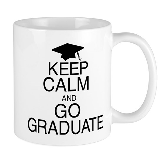 Keep Calm and Go Graduate