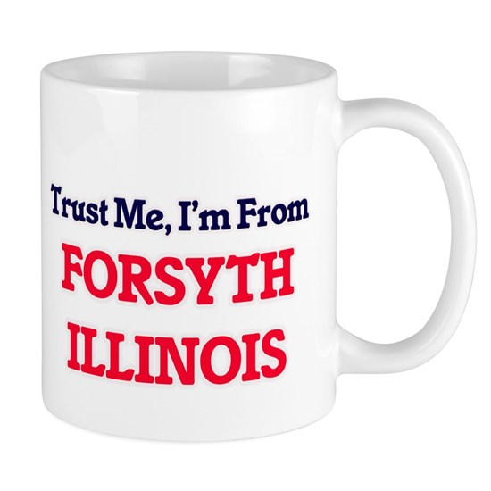 Trust Me, I'm from Forsyth Illinois