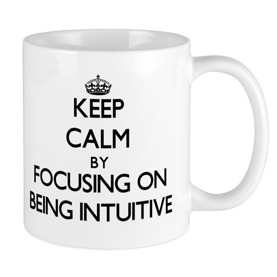 Keep Calm by focusing on Being Intuitive
