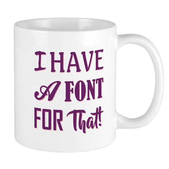 I HAVE A FONT FOR THAT!