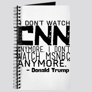 """I don't watch CNN anymore. I don't watch Journal"