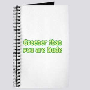 GREENER THAN YOU ARE DUDE Journal