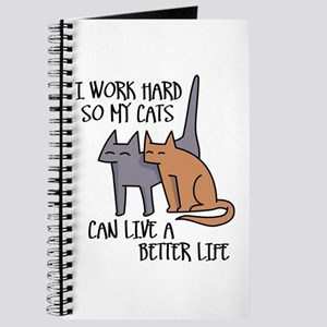 I work hard so my cats can live a better life Jour
