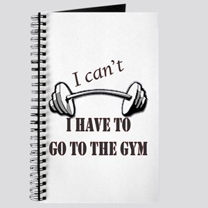 I cant, I have to go to the gym Journal