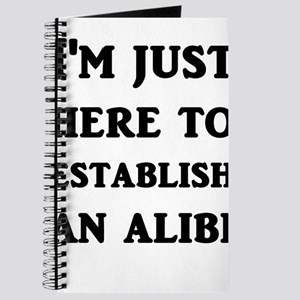 I'm just here to establish an alibi Journal