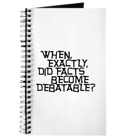 When did facts become debatable?