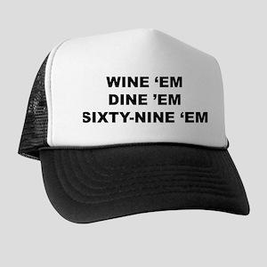 Wine 'Em, Dine 'Em, Sixty-Nine 'Em Trucker Hat