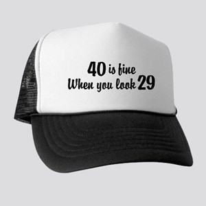 40 Is Fine When You Look 29 Trucker Hat