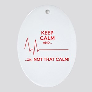 Keep calm and... Ok, not that calm! Ornament (Oval