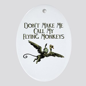 Don't Make Me Call My Flying Monkeys Oval Ornament