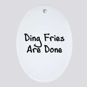 Ding Fries Are Done! Oval Ornament
