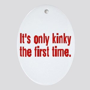 ITS ONLY KINKY/1ST TIME/red2 Oval Ornament