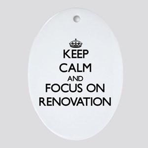 Keep Calm and focus on Renovation Oval Ornament