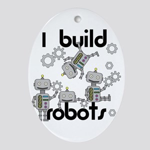 I Build Robots Oval Ornament