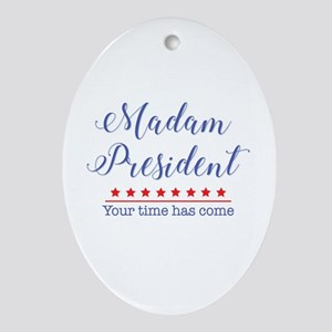 Madam President Your Time Has Come Oval Ornament