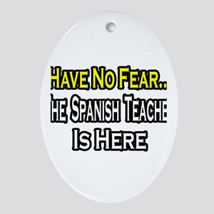 """No Fear, Spanish Teacher"" Oval Ornament"