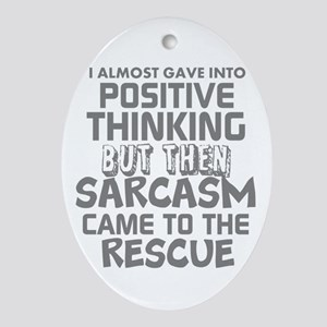 POSITIVE THINKING-SARCASM HUMOR Oval Ornament