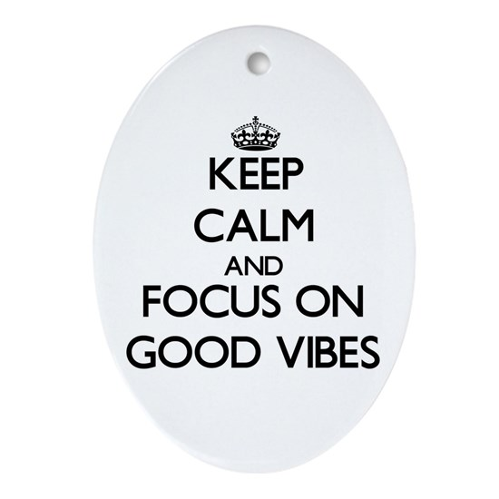 Keep Calm and focus on Good Vibes