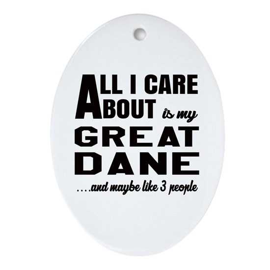 All I care about is my Great Dane Dog