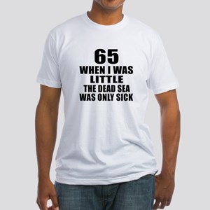 65 When I Was Little Birthday Fitted T-Shirt