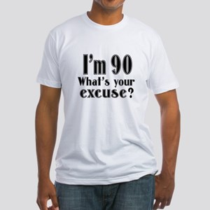 I'm 90 What is your excuse? Fitted T-Shirt
