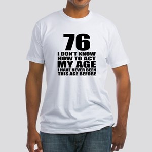 76 I Don Not Know How To Act My Ag Fitted T-Shirt