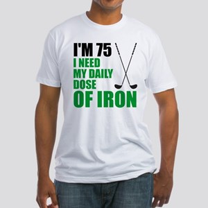 75 Daily Dose Of Iron T-Shirt