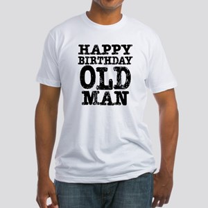 Happy Birthday Old Man Fitted T-Shirt