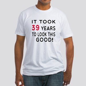 It Took 39 Birthday Designs Fitted T-Shirt