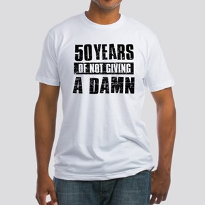 50 years of not giving a damn Fitted T-Shirt
