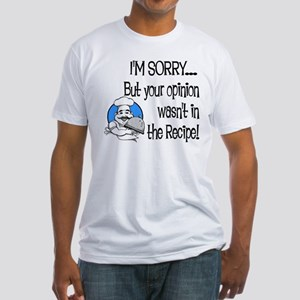Your Opinion Wasn't In It Fitted T-Shirt