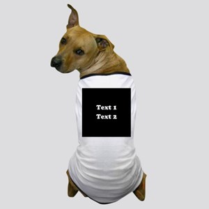 Custom Black and White Text. Dog T-Shirt