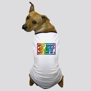 I'm not gay my ass is Dog T-Shirt