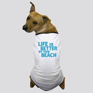 Life Is Better At The Beach Dog T-Shirt