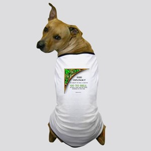 Irish diplomacy Dog T-Shirt