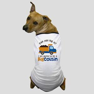 Dump Truck Big Cousin to be Dog T-Shirt