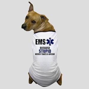 Stupid Never Takes A Break Dog T-Shirt