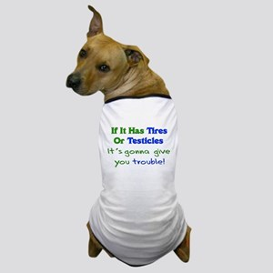 Tires Testicles Trouble Dog T-Shirt