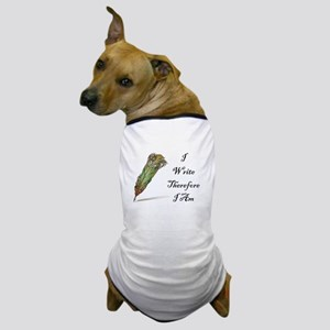 I Write Therefore I Am Dog T-Shirt