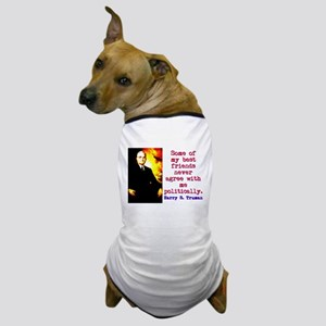 Some Of My Best Friends - Harry Truman Dog T-Shirt