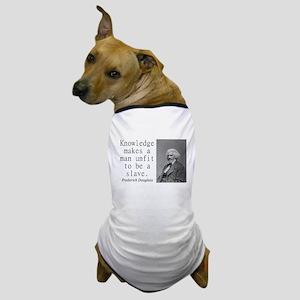 Knowledge Makes A Man Dog T-Shirt