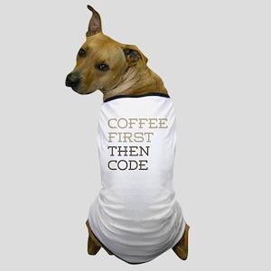 Coffee Then Code Dog T-Shirt
