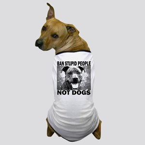 """Ban Stupid People..."" Dog T-Shirt"