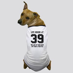 Life Begins At 39... 39th Birthday Dog T-Shirt