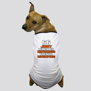 66 Just Remember Birthday Designs Dog T-Shirt